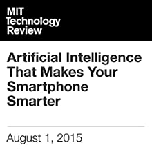 Artificial Intelligence That Makes Your Smartphone Smarter Other by Rachel Metz Narrated by Todd Mundt