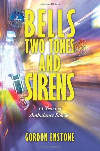 Bells, Two Tones & Sirens: 34 Years of Ambulance Stories