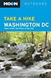 Moon Take a Hike Washington, D.C.: Hikes within Two Hours of the City (Moon Outdoors)