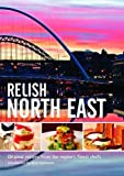 Relish North East: v. 1: Original Recipes from the Regions Finest Chefs