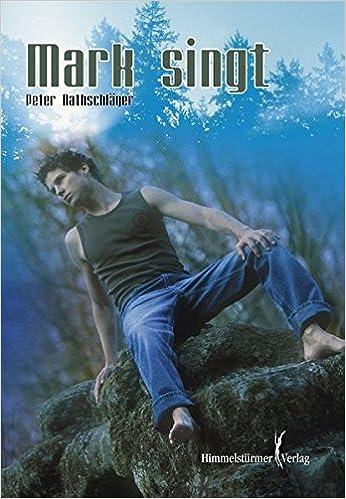Peter Nathschläger: Mark singt; schwule Bücher alphabetisch nach Titeln