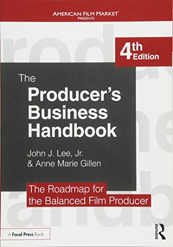 (The Producer's Business Handbook: The Roadmap for the Balanced Film Producer (American Film Market Presents))