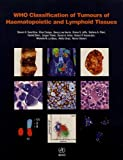 img - for WHO Classification of Tumours of Haematopoietic and Lymphoid Tissues (IARC WHO Classification of Tumours) book / textbook / text book