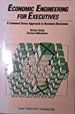 img - for Economic Engineering for Executives: A Common-Sense Approach to Business Decisions book / textbook / text book