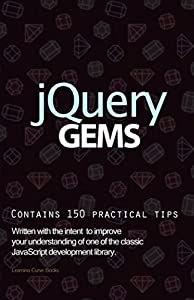 jQuery Gems: The easy guide to the JavaScript library for beginners who are ready to start moving beyond basic HTML programming.