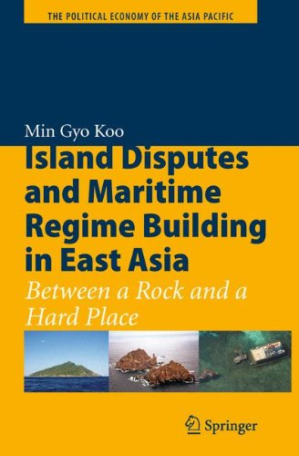 Island Disputes and Maritime Regime Building in East Asia: Between a Rock and a Hard Place (The Political Economy of the Asia Pacific) pdf