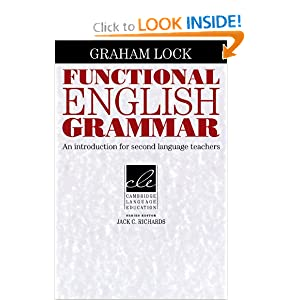 Functional English Grammar: An Introduction for Second Language Teachers (Cambridge Language Education) Graham Lock