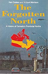 The Forgotten North: A History of Canada's Provincial Norths