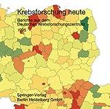 Krebsforschung Heute : Berichte Aus Dem Deutschen Krebsforschungszentrum 1995, Deutsches Krebsforschungszentrum, Deutsches, 3798509883