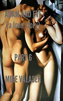 Adam and Eve(A Love Story)  Part 6 (Adam and Eve (A Love Story)) by [Valasek, Mike]