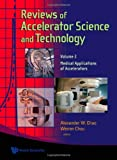 Reviews of Accelerator Science and Technology - Volume 2: Medical Applications of Accelerators, Alexander W. Chao, 9814299340