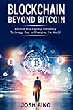 Blockchain: Beyond Bitcoin Explore this Rapidly Unfolding Technology that is Changing the World