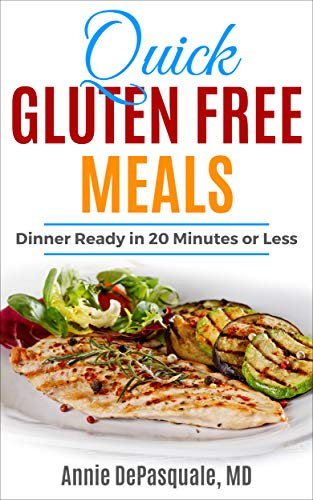 Quick Gluten Free Meals: Dinner Ready in 20 Minutes or Less by [DePasquale MD, Annie]