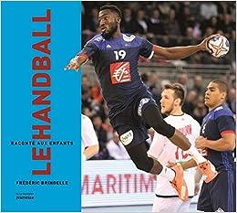 Le Handball Raconte Aux Enfants Monde Raconte French Edition Brindelle Frederic 9782732478562 Amazon Com Books