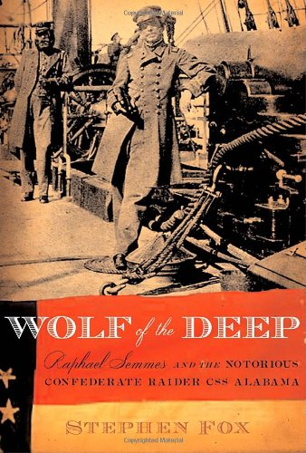 Read Online Wolf of the Deep: Raphael Semmes and the Notorious Confederate Raider CSS Alabama PDF