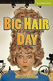 CER0: Big Hair Day Starter/Beginner (Cambridge English Readers)