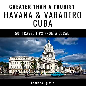 Havana /& Varadero Cuba Greater Than a Tourist 50 Travel Tips from a Local