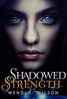 Shadowed Strength: Shadowed Series Book One by [Wilson, Wendi]