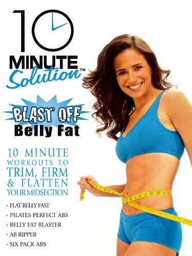 10 Minute Solution: Blast Off Belly Fat (Get A Flat Belly In 10 Minutes)