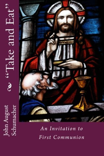 Twins Communion Invitations - Take and Eat': An Invitation to First Communion by John August Schumacher (2012-11-09)