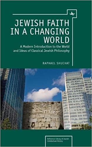 Jewish Faith in a Changing World: A Modern Introduction to the World and Ideas of Classical Jewish Philosophy (Reference Library of Jewish Intellectual History)