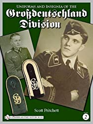 Uniforms and Insignia of the Grossdeutschland Division: Volume 2