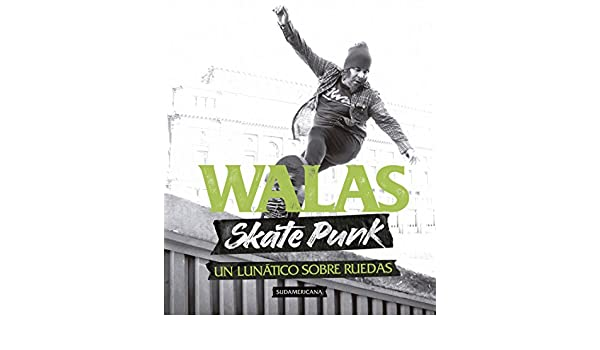 Amazon.com: Skate Punk: Un lunático sobre ruedas (Spanish Edition) eBook: WALAS: Kindle Store