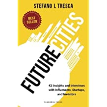 Future Cities: Interviews with Startups, Investors, Influencers by Stefano L. Tresca (2015-07-27)