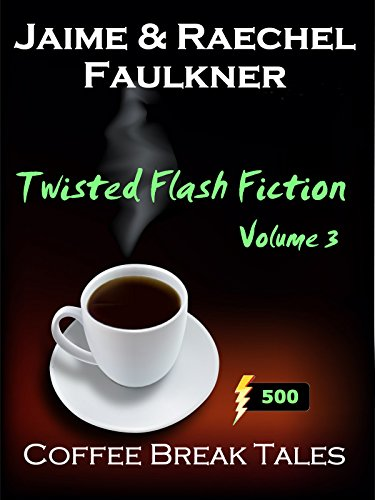 Twisted Flash Fiction Volume 3 - An Anthology Of Really Short Stories (Coffee Break Tales) -