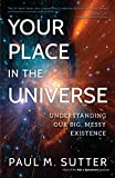 """Paul Sutter, """"Your Place in the Universe: Understanding Our Big, Messy Existence"""" (Prometheus, 2018)"""