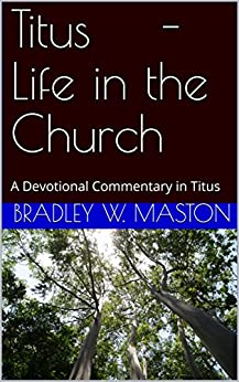 Titus - Life in the Church: A Devotional Commentary in Titus by [Maston, Bradley W.]