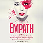 Empath: Practical Guide & Strategies for Dealing with a Relationships as a Highly Sensitive Person: Control Your Special Gift: Empaths' Guide Book, Book 1   Victoria Gray