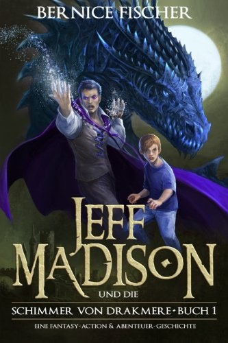 Jeff Madison und die Schimmer von Drakmere: Eine Fantasy-Action & Abenteuer-Geschichte (Buch 1, Band 1)