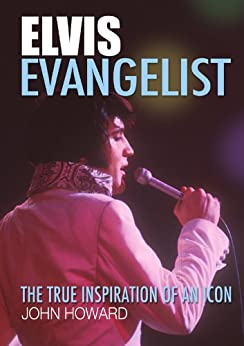 Elvis Evangelist: The true inspiration of an icon by [Howard, John]