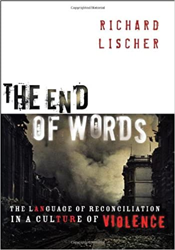The End of Words: The Language of Reconciliation in a Culture of ...