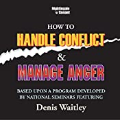 How to Handle Conflict and Manage Anger: Based upon a Program Developed by National Seminars Featuring Dennis Waitley   Denis Waitley