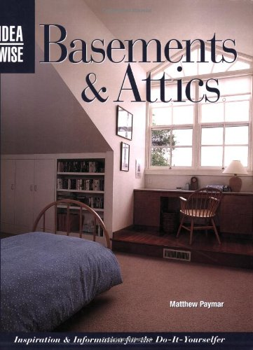 Basements & Attics: Inspiration & Information For The Do-it-yourselfer (Ideawise series)