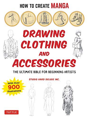 How to Create Manga: Drawing Clothing and Accessories: The Ultimate Bible for Beginning Artists, with over 900 Illustrations