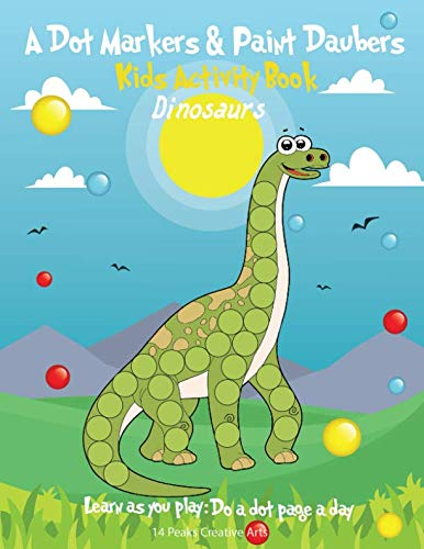 A Dot Markers & Paint Daubers Kids Activity Book: Dinosaurs: Learn as you play: Do a dot page a day (Animals)