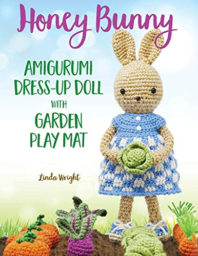 Honey Bunny Amigurumi Dress-Up Doll with Garden Play Mat: Crochet Patterns for Bunny Doll plus Doll Clothes, Garden Playmat & Accessories ()