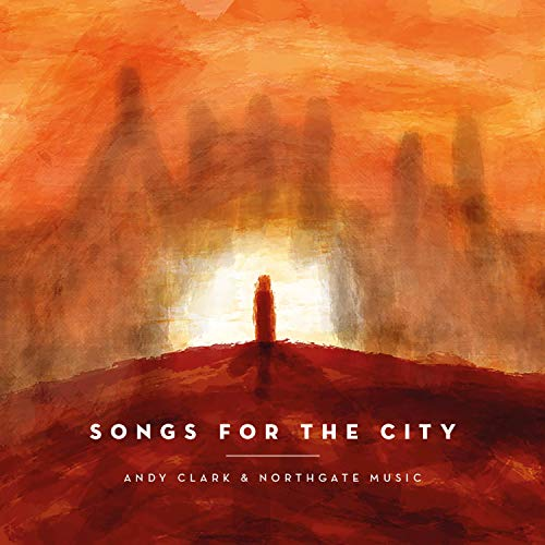 Andy Clark and Northgate Music - Songs For The City 2018