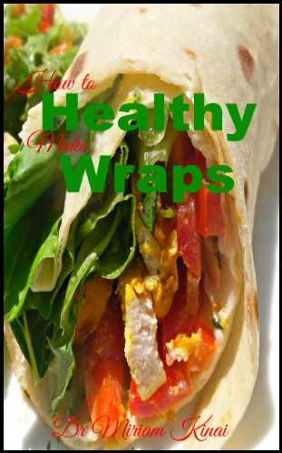How to Make Healthy Wraps (Food Recipes Book 25)