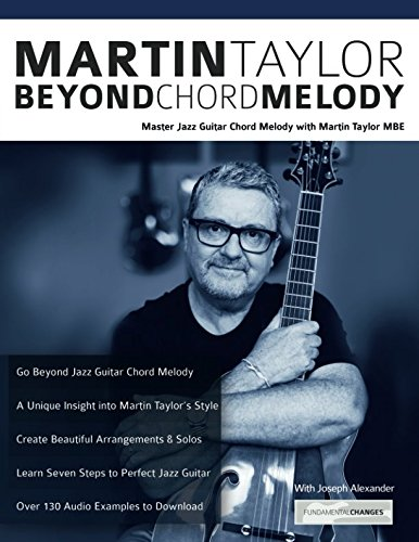 Martin Taylor Beyond Chord Melody: Master Jazz Guitar Chord Melody with Virtuoso Martin Taylor MBE by www.fundamental-changes.com