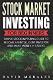 img - for Stock Market Investing For Beginners- Simple Stock Investing Guide To Become An Intelligent Investor And Make Money In Stocks (Stock Market, Stock Market Books, Stock Market Investing, Stock Trading) book / textbook / text book
