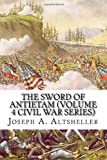 The Sword of Antietam (Volume 4 Civil War Series), Joseph A. Altsheller, 1484134044
