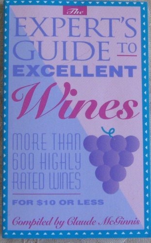 Expert's Guide to Excellent Wines: More Than 600 Highly Rated Wines For $10 or Less by Claude McGinnis