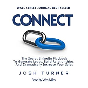 Connect: The Secret LinkedIn Playbook to Generate Leads, Build Relationships, and Dramatically Increase Your Sales Audiobook
