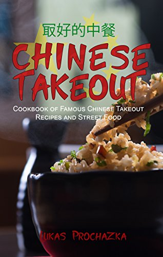 Chinese Takeout: Cookbook of Famous Chinese Takeout Recipes and Street Food by Lukas Prochazka