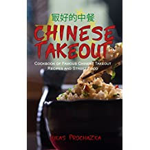Chinese Takeout: Cookbook of Famous Chinese Takeout Recipes and Street Food