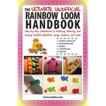 The Ultimate Unofficial Rainbow Loom Handbook: Step-by-Step Instructions to Stitching, Weaving, and Looping Colorful Bracelets, Rings, Charms, and More
